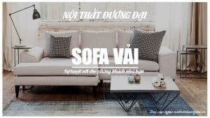 Sofa vải và những ưu điểm tuyệt vời cho phòng khách gia đình bạn